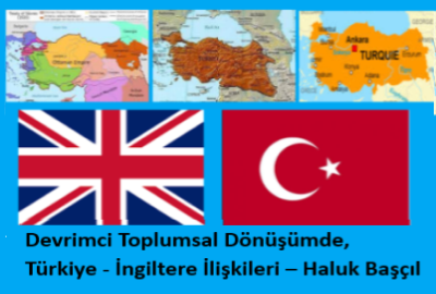 Devrimci Toplumsal Dönüşümde, Türkiye – İngiltere İlişkileri 1 – Haluk Başçıl