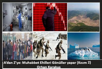 A'dan Z'ye: Muhabbet Ehilleri Gönüller yapar…(Kısım2)…-Orhan Karakuş