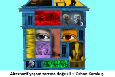 Alternatif yaşam tarzına doğru 3 – Orhan Karakuş