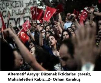 Alternatif Arayış: Düzenek İktidarları çaresiz, Muhalefetleri Kabız…2- Orhan Karakuş