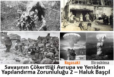 Savaşının Çökerttiği Avrupa ve Yeniden Yapılandırma Zorunluluğu 2 – Haluk Başçıl