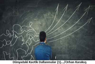 Dünyadaki Kaotik Dallanmalar (1) – Orhan Karakuş