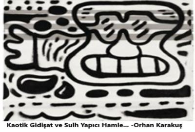 Kaotik Gidişat ve Sulh Yapıcı Hamle… -Orhan Karakuş