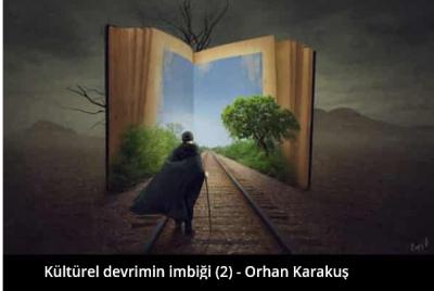 Kültürel devrimin imbiği (2) – Orhan Karakuş