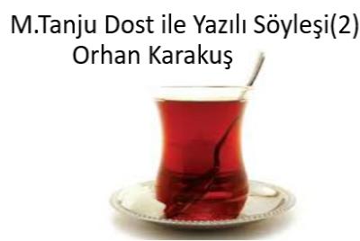 M.Tanju Dost ile Yazılı Söyleşi(2) – Orhan Karakuş