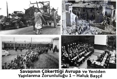 Savaşının Çökerttiği Avrupa ve Yeniden Yapılanma Zorunluluğu1 – Haluk Başçıl