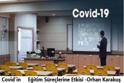 Covid'in Eğitim Süreçlerine Etkisi -Orhan Karakuş