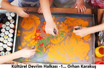 Kültürel Devrim Halkası -1… Orhan Karakuş