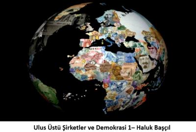 Ulus Üstü Şirketler ve Demokrasi 1– Haluk Başçıl