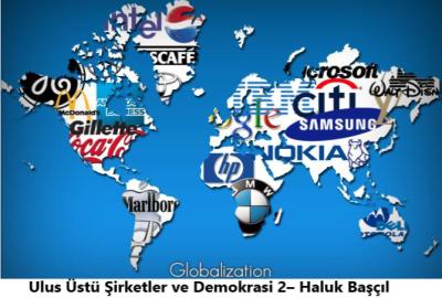 Ulus Üstü Şirketler ve Demokrasi 2– Haluk Başçıl